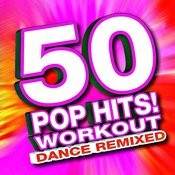 50 Pop Hits! Workout - Dance Remixed Songs