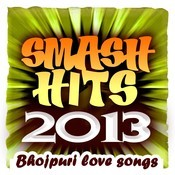 Smash Hits 2013 - Bhojpuri Love Songs Songs