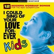 I Could Sing Of Your Love Forever Kids Songs