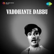 Vaddhante Dabbu Songs