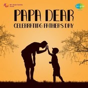 Papa Dear - Celebrating Fathers Day Songs