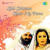 Likh Chittian Kidar Nu Pava Songs