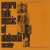 Negro Folk Music Of Alabama, Vol.1: Secular Music Songs