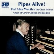 Pipes Alive! - Ted Alan Worth At The Great Skinner Organ At Girard College Songs