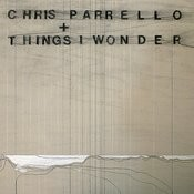 Chris Parrello + Things I Wonder Songs