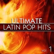 Ultimate Latin Pop Hits Vol. 1 Songs