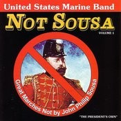 Not Sousa: Great Marches Not By John Philip Sousa, Volume 1 Songs