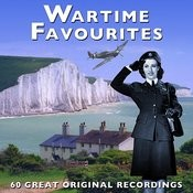 Wartime Favourites - 60 Great Original Recordings (Remastered) Songs