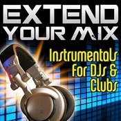 Extend Your Mix - Instrumentals For Djs & Clubs Songs