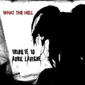 What The Hell (A Tribute To Avril Lavigne) Songs
