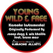 Young Wild And Free (Originally Performed By Snoop Dogg & Wiz Khalifa Feat. Bruno Mars) [Karaoke Instrumental Version] Songs