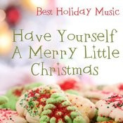 Best Holiday Music - Have Yourself A Merry Little Christmas Songs