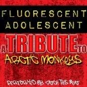 Fluorescent Adolescent: A Tribute To Arctic Monkeys Songs