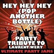 Hey Hey Hey (Pop Another Bottle) [Party Tribute To Laurent Wery] Songs