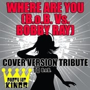Where Are You (B.O.B. Vs. Bobby Ray) [Cover Version Tribute To B.O.B.] Songs