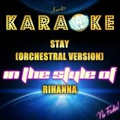 Stay (Orchestral Version) [In The Style Of Rihanna] [Karaoke Version] - Single Songs