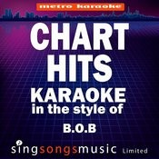 Chart Hits (In The Style Of B.O.B) [Karaoke Version] Songs