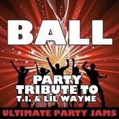 Ball (Party Tribute To T.I. & Lil Wayne) Song
