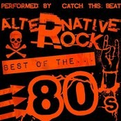 Alternative Rock: Best Of The 80's Songs