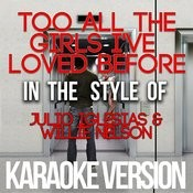 Too All The Girls I've Loved Before (In The Style Of Julio Iglesias & Willie Nelson) [Karaoke Version] - Single Songs