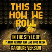 This Is How We Roll (In The Style Of Florida Georgia Line And Luke Bryan) [Karaoke Version] - Single Songs