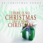 There Is No Christmas Like A Home Christmas - 50 Christmas Songs Songs