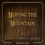 Moving The Mountain (By Charlotte Perkins Gilman) Songs