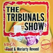 The Tribunals Show - Flood & Moriarty Revued Songs