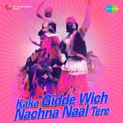 Kaka - Gidde Wich Nachna Naal Tere Songs