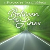 A Smooth Jazz Celebration: Between The Lines Songs
