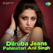 Dilruba Jeans Pahinatari - Anil Singh Songs