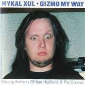Gizmo My Way: Unsung Anthems Of Ken Highland & The Gizmos Songs
