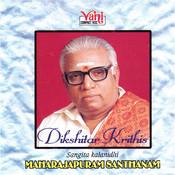 Dikshitar Krithis (Maharajapuram Santhanam) Songs