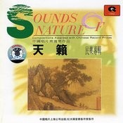 Sounds of Nature: A Chinese National Collection (Tian Lai: Min Yue Zhuan Ji) Songs