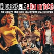 Killer Rhythms & Red Hot Beats - The Definitive Rare Rock & Roll Instrumentals Collection Songs