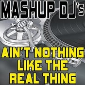 Ain't Nothing Like The Real Thing (Remix Tools For Mash-Ups) Songs