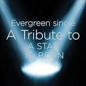 Evergreen Single: A Tribute To A Star Is Born Songs