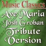 Ave Maria (Josh Groban Tribute Version) Songs