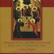 A Requiem Of Peace And Other Choral Works : Music For The Liturgical Year Songs