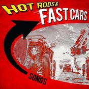 Hot Rods & Fast Cars Songs Songs