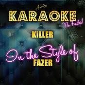 Killer (In The Style Of Fazer) [Karaoke Version] Songs