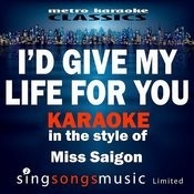 I'd Give My Life For You (In The Style Of Miss Saigon) [Karaoke Version] - Single Songs