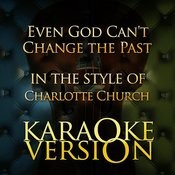 Even God Can't Change The Past (In The Style Of Charlotte Church) [Karaoke Version] Song