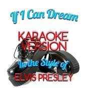 If I Can Dream (In The Style Of Elvis Presley) [Karaoke Version] - Single Songs