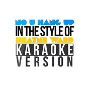 No U Hang Up (In The Style Of Shayne Ward) [Karaoke Version] - Single Songs