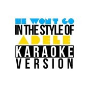 He Won't Go (In The Style Of Adele) [Karaoke Version] Song