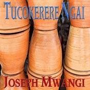 Tucokerere Ngai Songs