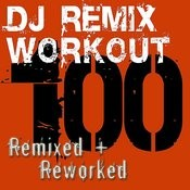 Dj Remix Workout - 100 Remixed + Reworked Songs