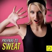 Prepare To Sweat Songs