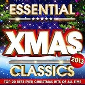 Essential Xmas Classics 2013 - The Top 20 Best Ever Christmas Hits Of All Time Songs